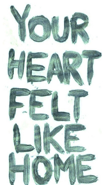 Quote: 'Your heart felt like home'