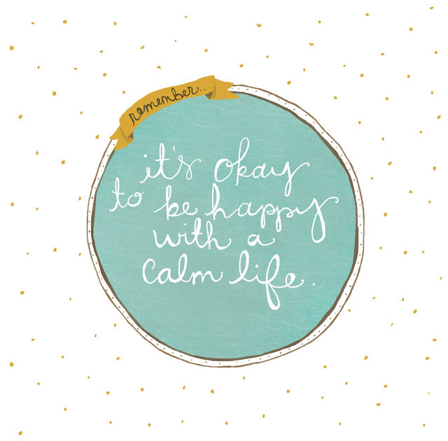 Print 'Be happy with a calm life'