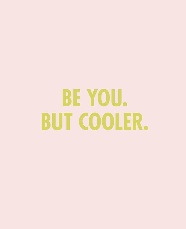 Print be you. but cooler.