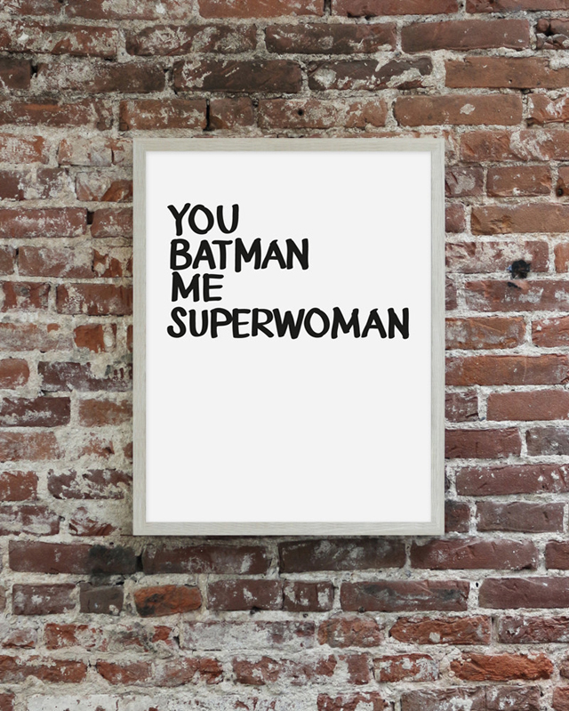 My favorite print: You batman, Me superwoman