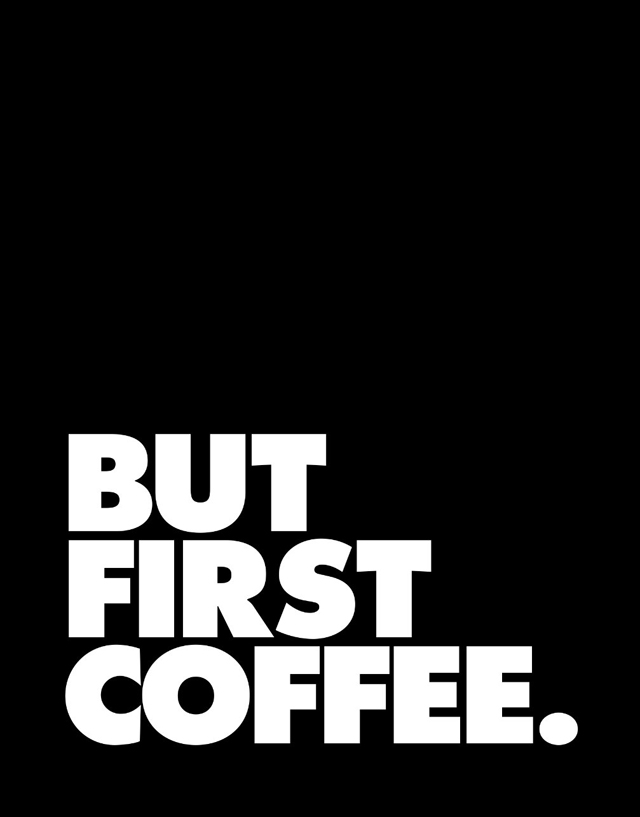 Print 'But first coffee' - The Motivated Type