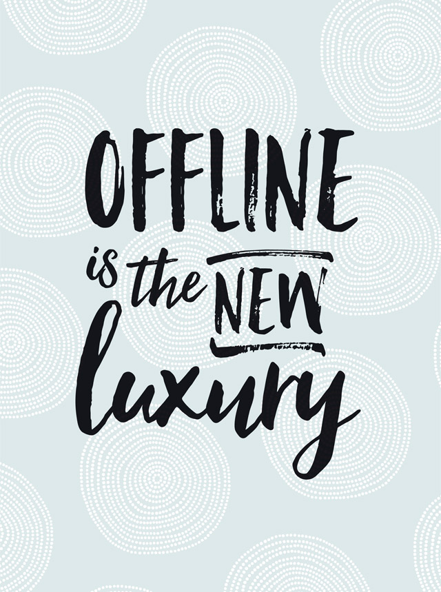 Quote: Offline is the new luxury